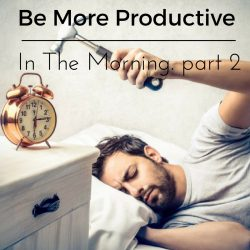 be-more-productive-in-the-morning-part-2