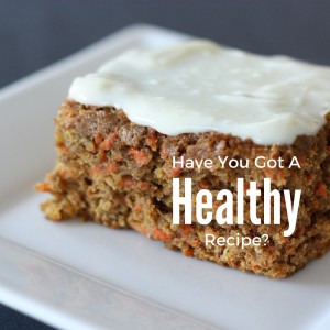Have You Got A Healthy Recipe