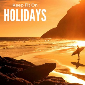 Keep Fit On HOLIDAYS WITH BODY REVIVAL